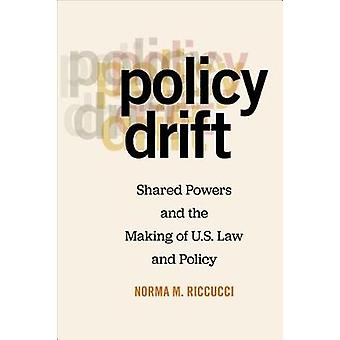 Policy Drift - Shared Powers and the Making of U.S. Law and Policy by