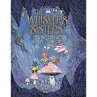 The Whiskers Sisters Bk 2 - The Mystery of the Tree Stump Ghost by Mis