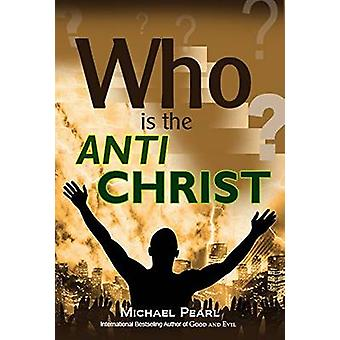 Who Is the Antichrist? by Michael Pearl - 9781616440879 Book