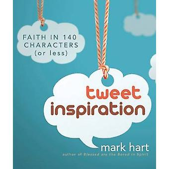 Tweet Inspiration - Faith in 140 Characters (or Less) by Mark Hart - 9