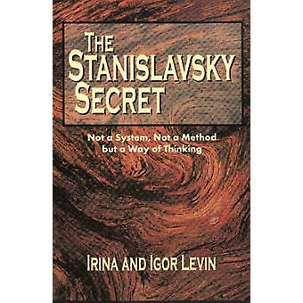 The Stanislavsky Secret - Not a System - Not a Method but a Way of Thi