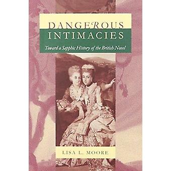 Dangerous Intimacies - Toward a Sapphic History of the British Novel b