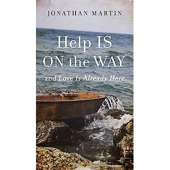 Help is on the Way - And Love is Already Here by Jonathan Martin - 978