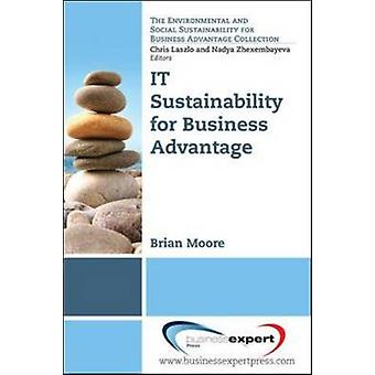It Sustainability for Business Advantage by Moore & Brian