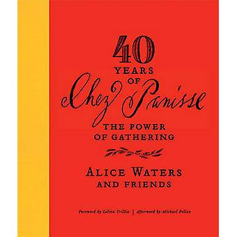 40 Years of Chez Panisse - The Power of Gathering by Alice Waters - 97