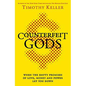 Counterfeit Gods - When the Empty Promises of Love - Money - and Power