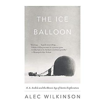 The Ice Balloon: S. A. Andree and the Heroic Age of Arctic Exploration (Vintage)