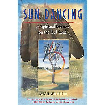 Sun Dancing - A Spiritual Journey on the Red Road by Michael Hull - 97