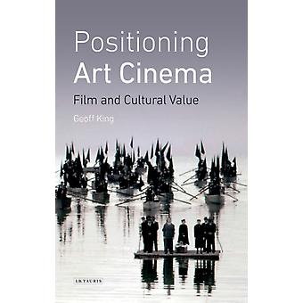 Positioning Art Cinema  Film and Cultural Value by Geoff King