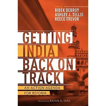 Getting India Back on Track by Edited by Ashley J Tellis & Edited by Bibek Debroy & Edited by Trevor Reece