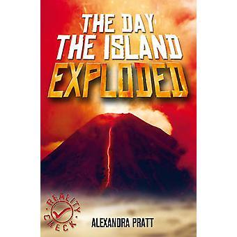 The Day The Island Exploded by Alexandra Pratt & Seb Camagajevac