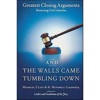 And the Walls Came Tumbling Down Greatest Closing Arguments Protecting Civil Liberties by Lief & Michael S.