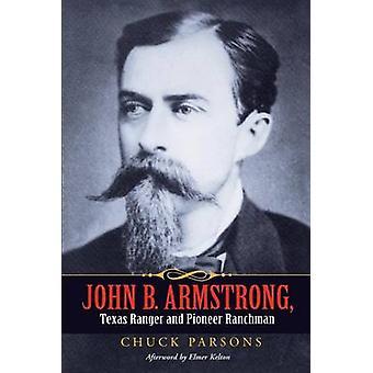 John B. Armstrong Texas Ranger and Pioneer Ranchman by Parsons & Chuck