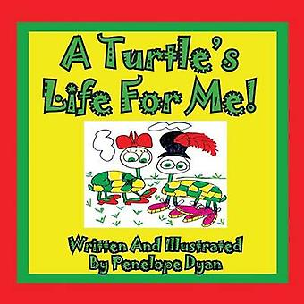 A Turtles Life For Me by Dyan & Penelope