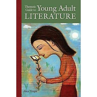 Thematic Guide to Young Adult Literature by Trupe & Alice