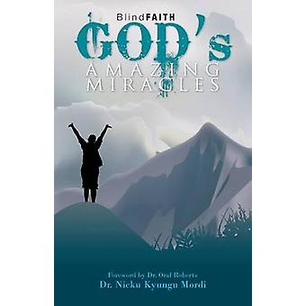 Blind Faith Gods Amazing Miracles by Mordi & Nicku Kyungu
