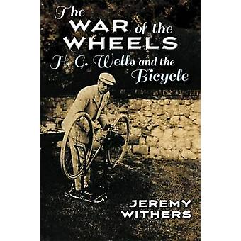 War of the Wheels H. G. Wells and the Bicycle by Withers & Jeremy