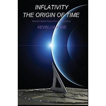 Inflativity The Origin of Time General Unifying Theory of Universe Dynamics by Warne & Kevin Jonathan
