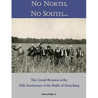 No North No South... The Grand Reunion at the 50th Anniversary of the Battle of Gettysburg by Rada Jr. & James