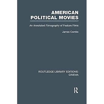 American Political Movies  An Annotated Filmography of Feature Films by Combs & James