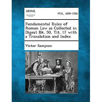 Fundamental Rules of Roman Law as Collected in Digest Bk. 50 Tit. 17 with a Translation and Index by Sampson & Victor