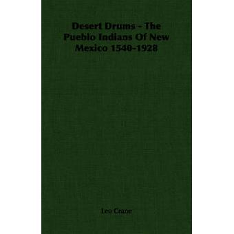 Desert Drums  The Pueblo Indians Of New Mexico 15401928 by Crane & Leo