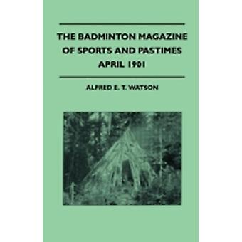 The Badminton Magazine Of Sports And Pastimes  April 1901  Containing Chapters On The Coming Cricket season DeerStalking In Newfoundland Shooting In The Solomons And The Art Of Trapping by Watson & Alfred E. T.