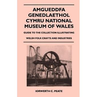 Amgueddfa Genedlaethol Cymru National Museum Of Wales  Guide To The Collection Illustrating Welsh Folk Crafts And Industries by Iorwerth C. Peate