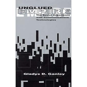 Unglued Empire L'esperienza sovietica con le tecnologie di comunicazione di Ganley & Gladys D.