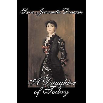 A Daughter of Today by Sara Jeanette Duncan Fiction Classics Literary by Duncan & Sara Jeannette