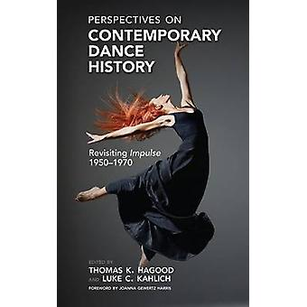 Perspectives on Contemporary Dance History Revisiting Impulse 19501970 by Hagood & Thomas K.