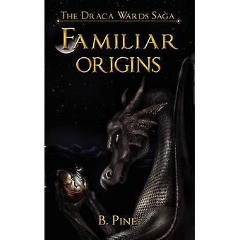 Familiar Origins the Draca Wards Saga Book 1 by Pine & B.