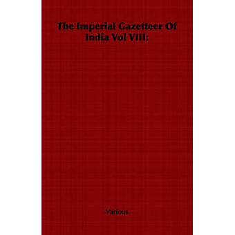 The Imperial Gazetteer Of India Vol VIII by Various