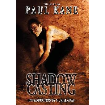 Shadow Casting The Best of Paul Kane by Kane & Paul