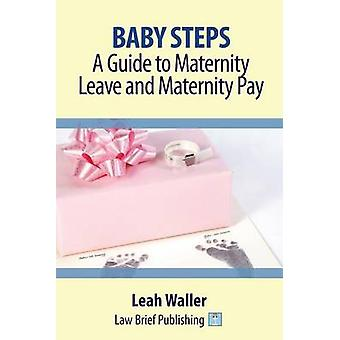 Baby Steps A Guide to Maternity Leave and Maternity Pay by Waller & Leah