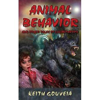 Animal Behavior and Other Tales of Lycanthropy by Gouveia & Keith