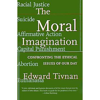 The Moral Imagination Confronting the Ethical Issues of Our Day by Tivnan & Edward