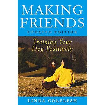 Making Friends Training Your Dog Positively Updated by Colflesh & Linda