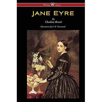 Jane Eyre Wisehouse Classics Edition  With Illustrations by F. H. Townsend by Bront & Charlotte