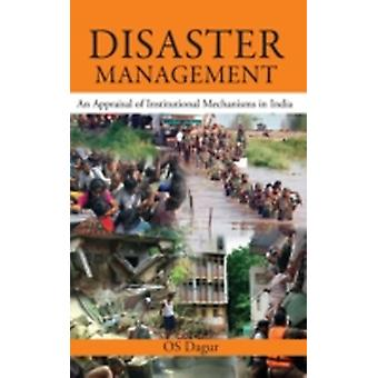 Disaster Management An Appraisal of Institutional Mechanism in India by Dagur & O. S.