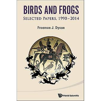 Birds and Frogs - Selected Papers of Freeman Dyson - 1990-2014 by Free