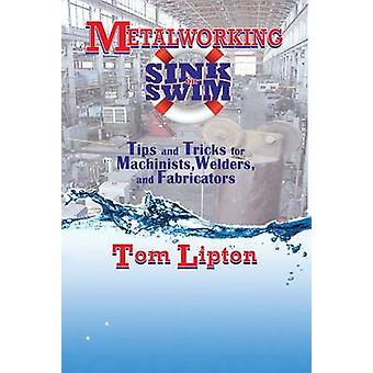 Metalworking Sink or Swim in the Machine Shop - Tips and Tricks for Ma