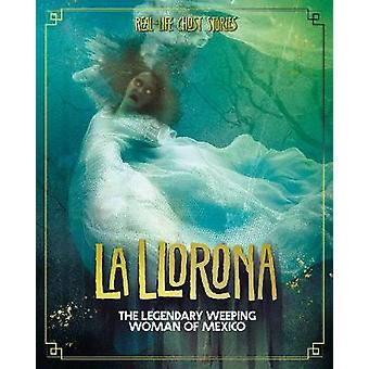 La Llorona - The Legendary Weeping Woman of Mexico by Megan Cooley Pet