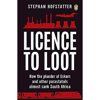 Licence to Loot - How the plunder of Eskom and other parastatals almos