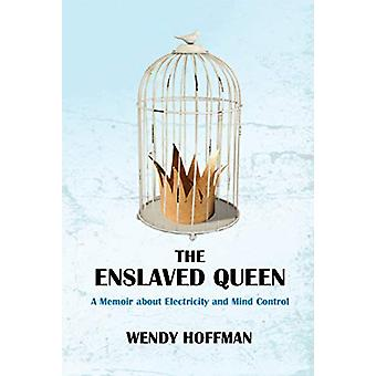 The Enslaved Queen - A Memoir about Electricity and Mind Control by We