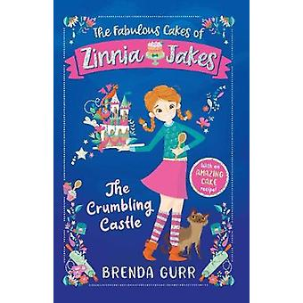 The Fabulous Cakes of Zinnia Jakes - The Crumbling Castle by Brenda Gu