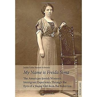 """"""" Mitt namn är Freida Sima"""" - Den amerikansk-judiska Kvinnor & apos; s Immig"""