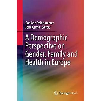 A Demographic Perspective on Gender - Family and Health in Europe by