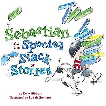 Sebastian and the Special Stack of Stories by Kelly Hibbert - 9781460
