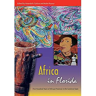 Africa in Florida: Five Hundred Years of African Presence in the Sunshine State (A Florida Quincentennial Book)